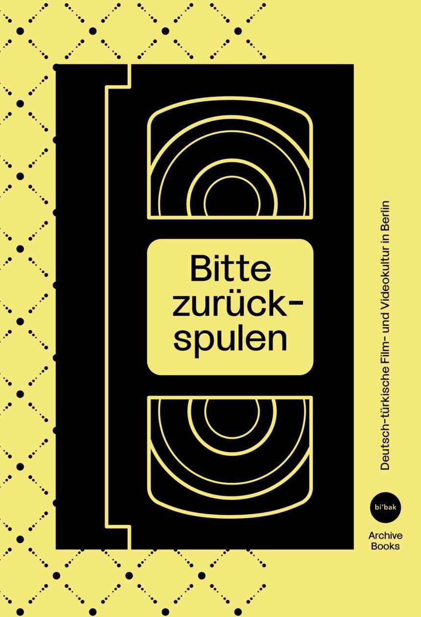 Bitte zurückspulen. Deutsch-türkische Film- und Videokultur in Berlin